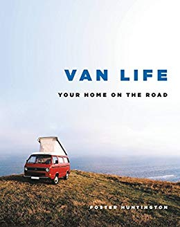 Van Life: Your Home On The Road by Foster Huntington
